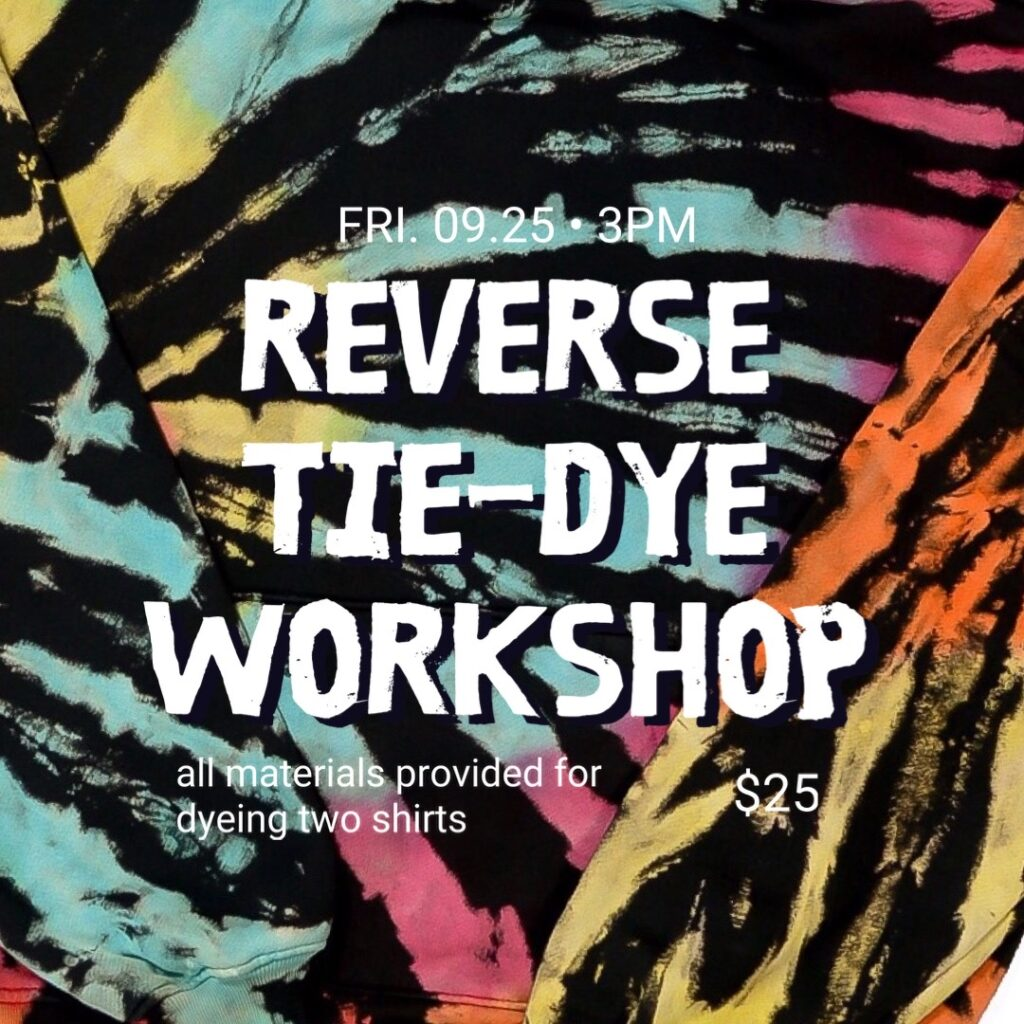 SOLD OUT: Reverse Tie-Dye Workshop